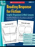 Reading Response for Fiction Graphic Organizers & Mini-Lessons: 20 Graphic Organizers With Mini-Lessons to Help Students Respond Meaningfully to Any ... Skills (Best Practices in Action)