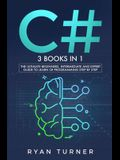 C#: 3 books in 1 - The Ultimate Beginners, Intermediate and Expert Guide to Master C# Programming