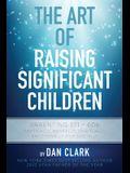 The Art Of Raising Significant Children