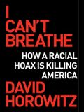 I Can't Breathe: How a Racial Hoax Is Killing America