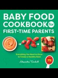 Baby Food Cookbook for First-Time Parents: Everything You Need to Know to Create a Healthy Start