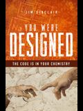 You Were Designed: The Code Is in Your Chemistry