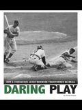Daring Play: How a Courageous Jackie Robinson Transformed Baseball