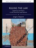 Ruling the Law: Legitimacy and Failure in Latin American Legal Systems