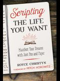 Scripting the Life You Want: Manifest Your Dreams with Just Pen and Paper