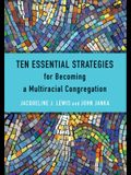 Ten Essential Strategies for Becoming a Multiracial Congregation