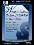 What It Takes... To Earn $1,000,000 In Direct Sales: Million Dollar Achievers Reveal the Secrets to Becoming Wildly Successful (Vol. 3)