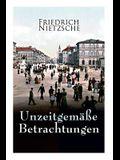 Unzeitgemäße Betrachtungen: Alle 4 Bände: David Strauss der Bekenner und der Schriftsteller, Vom Nutzen und Nachtheil der Historie für das Leben,