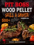 Pit Boss Wood Pellet Grill & Smoker Cookbook 2021: 500+ recipes to make stunning meal with your family and friends