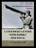3.5-Inch Rocket Launcher Super Bazooka Field Manual: FM 23-32