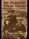 We Pointed Them North: Recollections of a Cowpuncher
