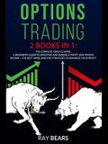 Options Trading: 2 BOOKS IN 1. The Complete Course. The Beginners Guide to Know All You Need About Options and Create a Passive Income