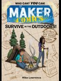 Maker Comics: Survive in the Outdoors!: The Ultimate DIY Guide; With 7 Survival Projects