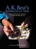 A. K. Best's Advanced Fly Tying: The Proven Methods and Techniques of a Master Professional Fly Tyer