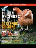 The Chicken Whisperer's Guide to Keeping Chickens, Revised: Everything You Need to Know. . . and Didn't Know You Needed to Know about Backyard and Urb