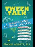 Tween Talk: A Tween's Guide to Social Success