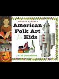 American Folk Art for Kids: With 21 Activities
