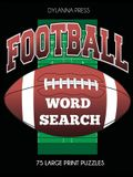 Football Word Search: 75 Large Print Puzzles Featuring Favorite Players, Teams, and Game Terms