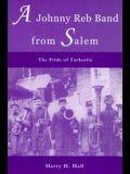 A Johnny Reb Band from Salem: The Pride of Tarheelia