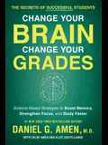 Change Your Brain, Change Your Grades: The Secrets of Successful Students: Science-Based Strategies to Boost Memory, Strengthen Focus, and Study Faste