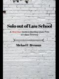 Solo Out of Law School: A How Can Guide to Starting a Law Firm as a New Attorney