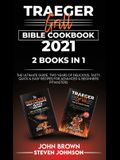 Traeger Grill Bible Cookbook 2021: The Ultimate Guide. Two Years of Delicious, Tasty, Quick and Easy Recipes for Advanced and Beginners