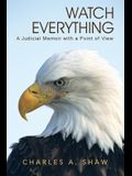 Watch Everything: A Judicial Memoir with a Point of View