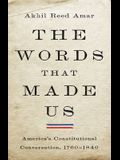 The Words That Made Us: America's Constitutional Conversation, 1760-1840