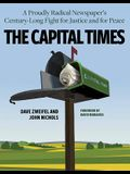 The Capital Times: A Proudly Radical Newspaper's Century Long Fight for Justice and for Peace