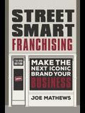 Street Smart Franchising: Make the Next Iconic Brand Your Business
