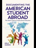 Documenting the American Student Abroad: The Media Cultures of International Education