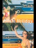 On Holiday, Volume 6: A History of Vacationing