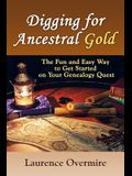 Digging for Ancestral Gold: The Fun and Easy Way to Get Started on Your Genealogy Quest