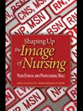 Shaping Up the Image of Nursing: Your Ethical and Professional Role