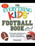 The Everything Kids' Football Book, 7th Edition: All-Time Greats, Legendary Teams, and Today's Favorite Players--With Tips on Playing Like a Pro