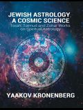 Jewish Astrology, A Cosmic Science: Torah, Talmud and Zohar Works on Spiritual Astrology