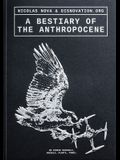 A Bestiary of the Anthropocene: Hybrid Plants, Animals, Minerals, Fungi, and Other Specimens