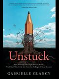 Unstuck: How to Break Through Writer's Block, Find Your Voice and Get into the College of your Dreams