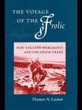 The Voyage of the 'frolic': New England Merchants and the Opium Trade