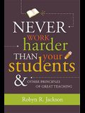 Never Work Harder Than Your Students & Other Principles of Great Teaching