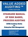 Value Added Auditing Third Edition: Standard Manual of Risk Based, Process Auditing