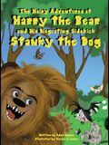 The Hairy Adventures of Harry the Bear: and his Disgusting Sidekick Stanky the Dog
