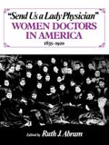 Send Us a Lady Physician: Women Doctors in America, 1835-1920