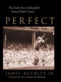 Perfect: The Inside Story of Baseball's Sixteen Perfect Games