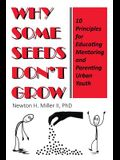 Why Some Seeds Don't Grow: 10 Principles for Parenting, Educating, and Mentoring Urban Youth