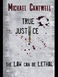 True Justice: The Law Can Be Lethal