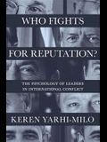 Who Fights for Reputation: The Psychology of Leaders in International Conflict