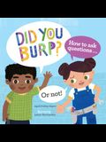 Did You Burp?: How to Ask Questions...or Not!