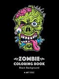 Zombie Coloring Book: Black Background: Midnight Edition Zombie Coloring Pages for Everyone, Adults, Teenagers, Tweens, Older Kids, Boys, &