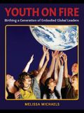 Youth On Fire: Birthing a Generation of Embodied Global Leaders